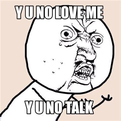 Y No Meme - meme creator y u no love me y u no talk meme generator