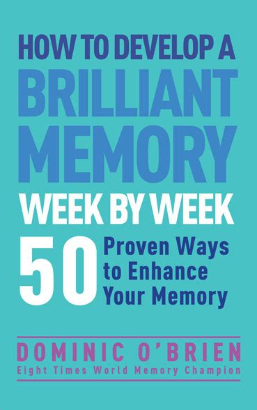 complete guide to memory mastery organizing developing the power of your mind books how to develop a brilliant memory week by week dominic o