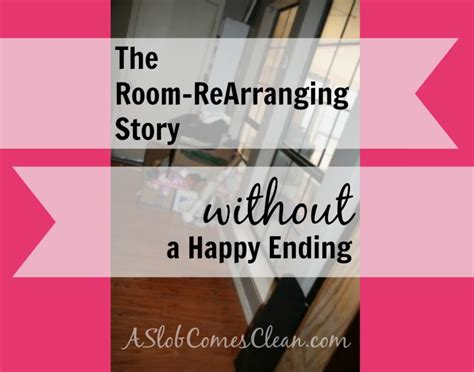 happy ending room the room rearranging story without a happy ending a slob comes clean