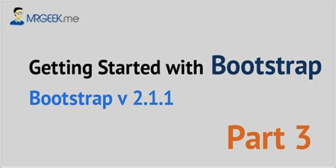 bootstrap tutorial series getting started with bootstrap part 3 of series mr geek