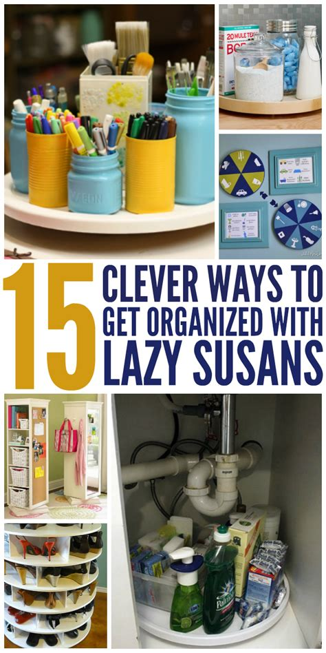 15 clever ways to add 15 clever ways to get organized with a lazy susan