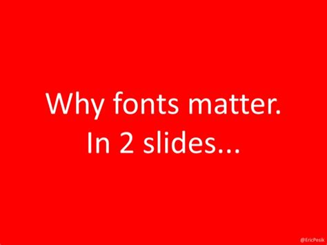 why fonts matter why fonts matter in 2 slides by ericpesik