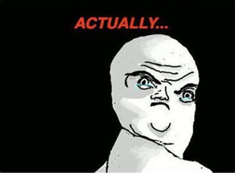 Actually Meme - funny funny pictures the meme generator find meme faces real troll memes okay its not okay