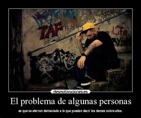 el problema de los 8466659730 el problema de algunas personas es que se aferran demasiado a lo que puedan decir los dem 225 s