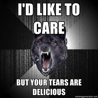 Crazy Wolf Meme - your tears are delicious meme