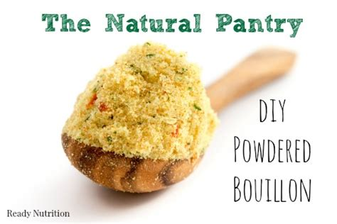 Ingredients In Pantry What Can I Make by The Pantry Diy Powdered Bouillon Ready Nutrition