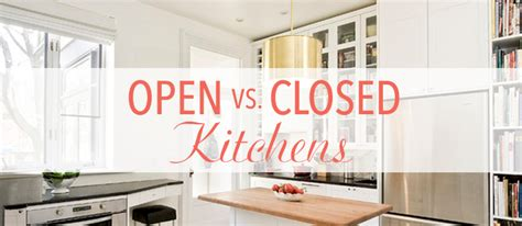 closed kitchen open vs closed kitchen layout kitchen bath trends