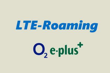 ab wann ist lte o2 schaltet lte roaming f 252 r e plus kunden