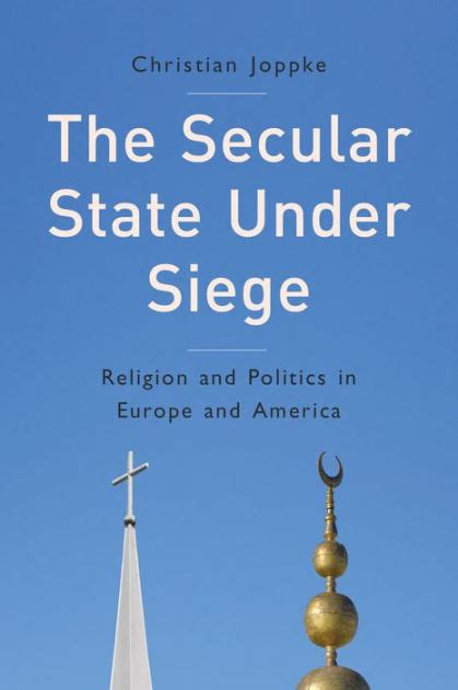 secularism politics religion and 0198809131 the secular state under siege religion and politics in europe and america by christian joppke