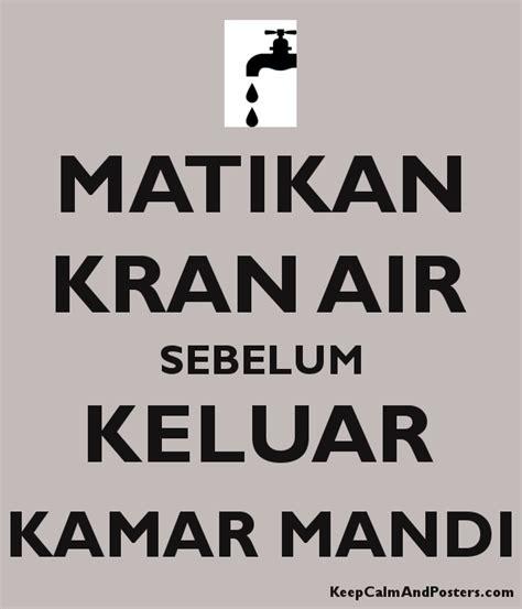 Harga Kran Air Kamar Mandi by Matikan Kran Air Sebelum Keluar Kamar Mandi Keep Calm