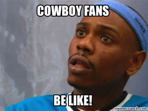 Cowboys Fans Be Like Meme - cowboys fans be like meme memes