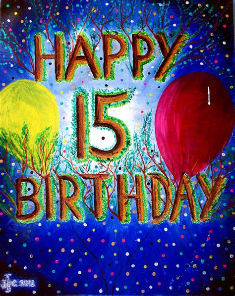 Happy Birthday 15 Quotes Happy 15th Birthday By Ted Jec