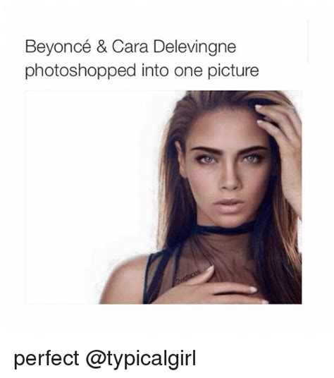 Cara Meme - beyonc 233 cara delevingne photoshopped into one picture