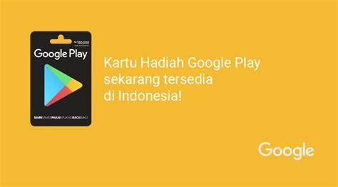 Google Play Gift Card Indonesia Gratis - google play gift card hadir di indonesia berikut ini cara penukarannya