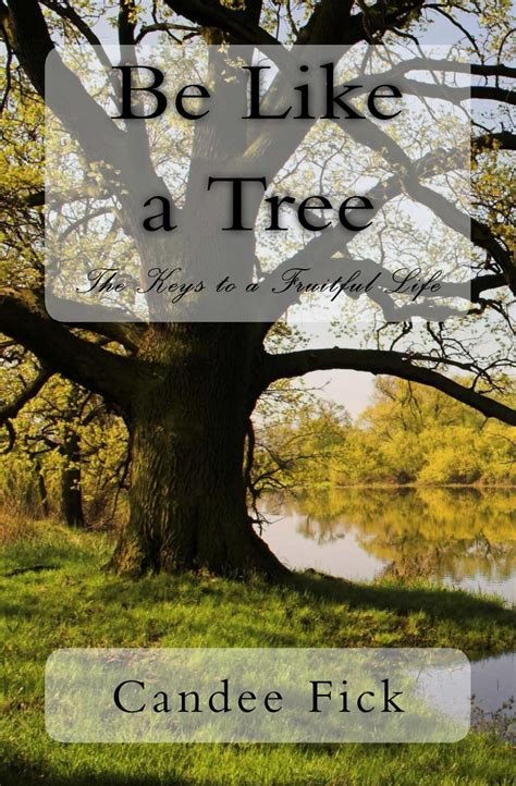 like trees books be like a tree the to a fruitful by candee fick