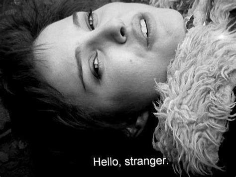 movie quotes hello how a stranger can change your life girlsaskguys