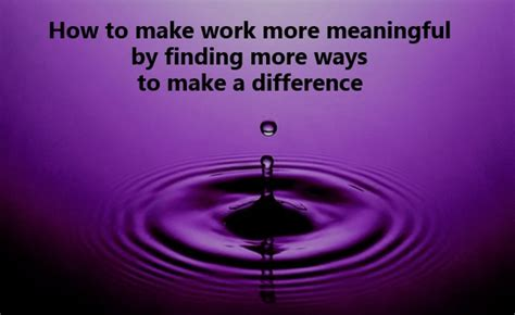 how to make lwork how to make work more meaningful by finding more ways to