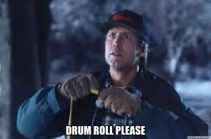 Clark Griswold Meme - drum roll please