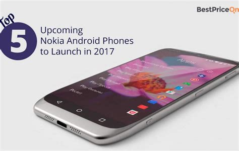 nokias first android phone priced at 110 in vietnam liliputing top 5 upcoming nokia android phones to launch in 2017