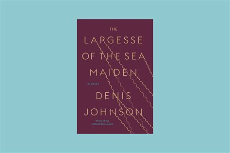 the largesse of the sea maiden stories books denis johnson s the largesse of the sea maiden is vital time