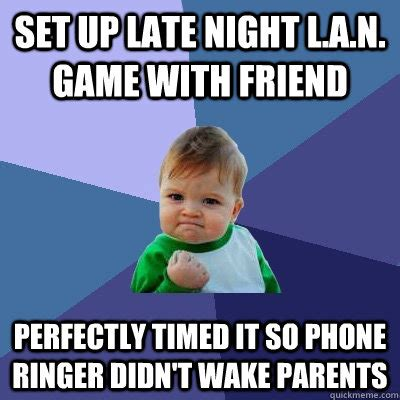 Late Night Meme - set up late night l a n game with friend perfectly timed