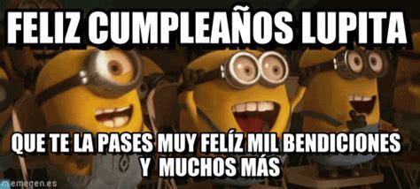 imagenes de feliz cumpleanos lupita feliz cumplea 241 os lupita minio meme on memegen