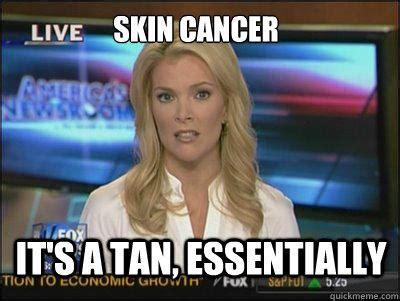 Cancer Face Meme - skin cancer it s a tan essentially quickmeme