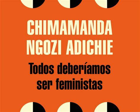 libro todos deberamos ser feministas un libro todos deber 237 amos ser feministas 161 ah magazine