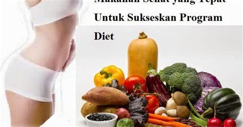 Makanan Program Diet makanan sehat yang tepat untuk sukseskan program diet kesehatan anda