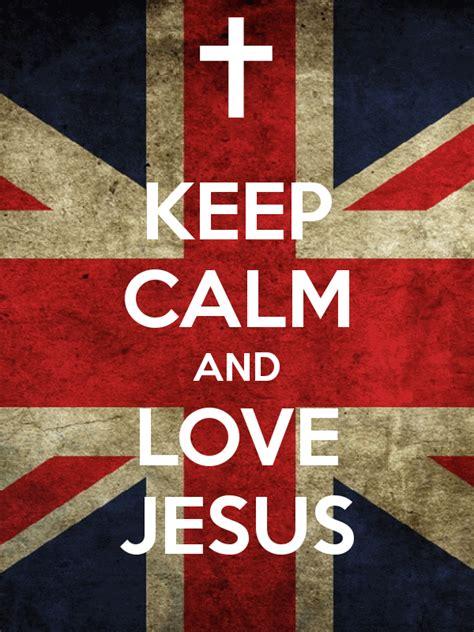 imágenes de keep calm and love keep calm and love jesus poster mrs payne keep calm