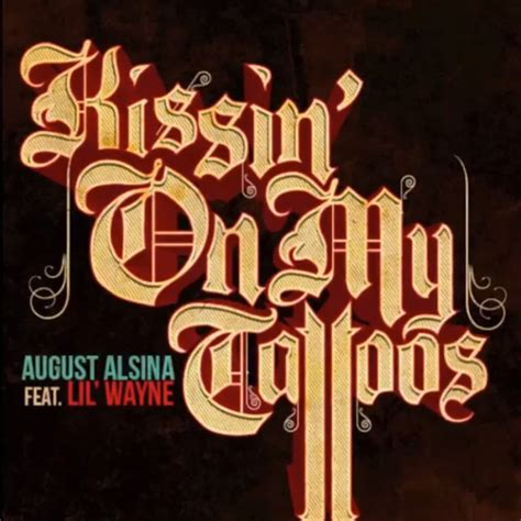 august alsina kissin on my tattoos august alsina kissin on my tattoos remix feat lil wayne