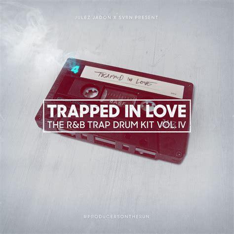 trap drums n loops vol 1 braumahbeats com rap trapped in love the r b trap drum kit vol iv julez jadon