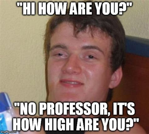 How High Are You Meme - 10 guy meme imgflip