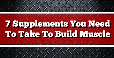 7 supplements you need 7 supplements you need to take to build