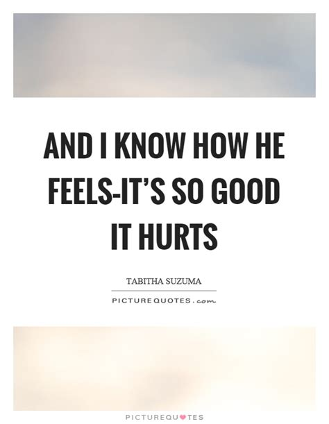 So Wholesome It Hurts by And I How He Feels It S So It Hurts Picture Quotes