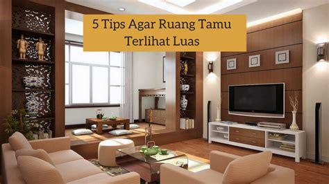 ruang tamu terlihat luas lakukan  tips