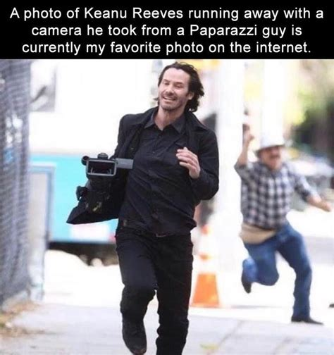 Keanu Reeves Runs The Paparazzi by Best 25 Quotes Ideas On