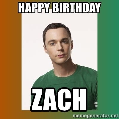 Zack Meme - happy birthday zach sheldon cooper meme generator
