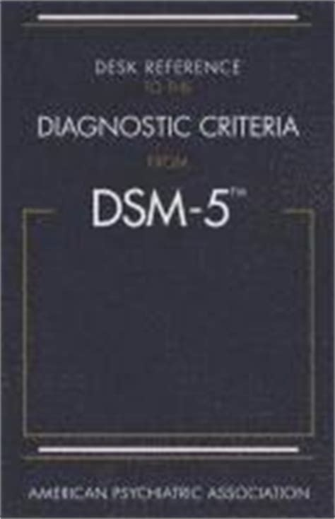 desk reference to the diagnostic criteria from dsm 5 diagnostic and statistical manual of mental disorders dsm 5 american psychiatric association