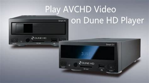 format video mts sony sony cx360v avchd to dune hd player converter how to play