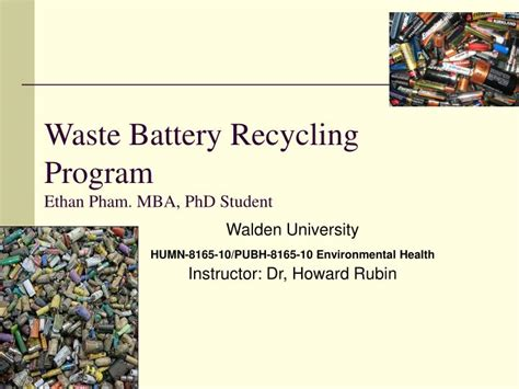 Walden Mba Program by Ppt Waste Battery Recycling Program Ethan Pham Mba Phd