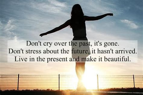 Don T Be Stressed Words To Live By Pinterest - don t cry over the past it s gone don t stress about the