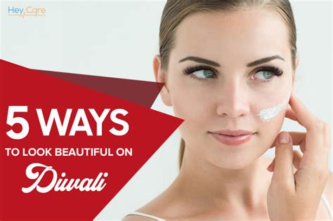 5 ways to look beautiful on diwali heycare