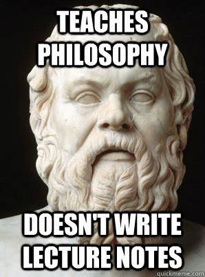 Philosophical Memes - teaches philosophy doesn t write lecture notes scumbag