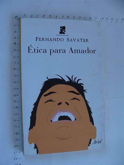 libro tica para amador fernando savater libro etica para amador fernando savater a 241 o 2007 191