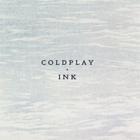 coldplay ink testo testo e traduzione di ink coldplay lyrics coldplayzone it