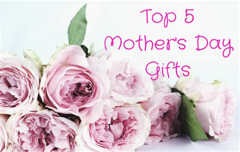 Top 5 Mothers Day Gifts by Top 5 S Day Gifts Secrets
