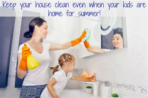 keeping your house clean keep your house clean even when your kids are home for summer