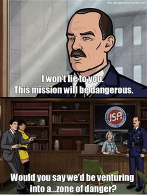 Archer Danger Zone Meme - 1000 images about archer quotes on pinterest sterling