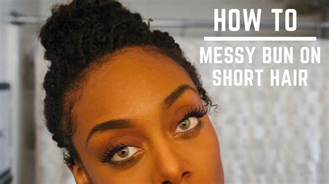 how to make short hair look messy and piecy hairstyles how to messy bun for short natural hair twa youtube